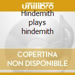 Hindemith plays hindemith cd musicale di Paul Hindemith