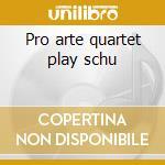 Pro arte quartet play schu cd musicale di Artisti Vari