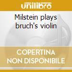 Milstein plays bruch's violin cd musicale di Artisti Vari