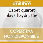 Capet quartet plays haydn, the cd musicale di Artisti Vari