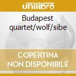 Budapest quartet/wolf/sibe cd musicale di Artisti Vari