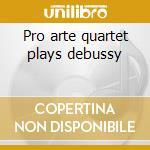 Pro arte quartet plays debussy cd musicale di Artisti Vari