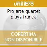 Pro arte quartet plays franck cd musicale di Artisti Vari