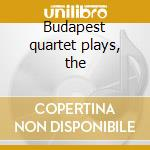 Budapest quartet plays, the cd musicale di Artisti Vari
