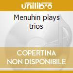Menuhin plays trios cd musicale di Artisti Vari