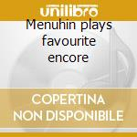 Menuhin plays favourite encore cd musicale di Artisti Vari