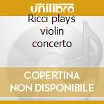 Ricci plays violin concerto cd musicale di Beethoven