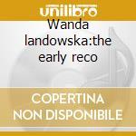 Wanda landowska:the early reco cd musicale di Artisti Vari