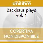Backhaus plays vol. 1 cd musicale di Johannes Brahms