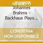 Backhaus plays vol. 2 cd musicale di Johannes Brahms