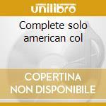 Complete solo american col cd musicale di Artisti Vari