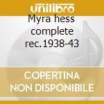 Myra hess complete rec.1938-43 cd musicale di Artisti Vari