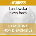 Landowska plays bach cd musicale di Bach johann sebastian