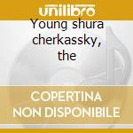 Young shura cherkassky, the cd musicale di Artisti Vari