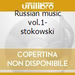 Russian music vol.1- stokowski cd musicale di Artisti Vari