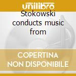 Stokowski conducts music from cd musicale di Artisti Vari