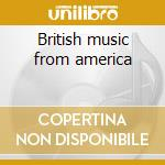 British music from america cd musicale di Artisti Vari