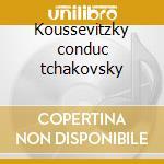 Koussevitzky conduc tchakovsky cd musicale di Tchaikovsky