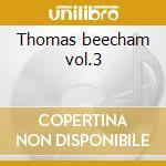 Thomas beecham vol.3 cd musicale di Artisti Vari
