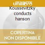 Koussevitzky conducts hanson cd musicale di Artisti Vari
