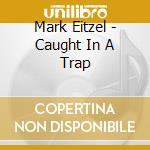 CAUGHT IN A TRAP cd musicale di Mark Eitzel