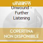 Unwound - Further Listening cd musicale di UNWOUND