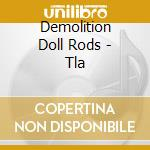 TLA cd musicale di DEMOLITION DOLL RODS