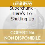 HERE'S TO SHUTTING UP cd musicale di SUPERCHUNK