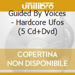 HARDCORE UFOS (5CD+DVD) cd musicale di GUIDED BY VOICES