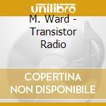 TRANSISTOR RADIO cd musicale di WARD MICHAEL