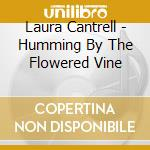HUMMING BY THE FLOWERED WINE cd musicale di CANTRELL LAURA