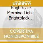 BRIGHTBLACK MORNING LIGHT cd musicale di BRIGHTBACK MORNING LIGHT