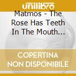 Matmos - The Rose Has Teeth In The Mouth Of A Beast cd musicale di MATMOS