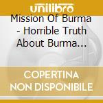 HORRIBLE TRUTH ABOUT BURMA                cd musicale di MISSION OF BURMA