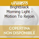CD - BRIGHTBLACK MORNING  - MOTION TO REJOIN cd musicale di BRIGHTBLACK MORNING