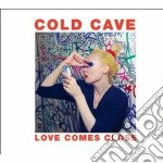 LOVE COMES CLOSE                          cd musicale di Cave Cold