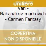 CARMEN FANTASIE cd musicale di VARI\NAKARIAKOV-MARK