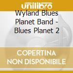 Blues planet ii cd musicale di Wyland blues planet band