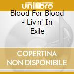 Livin' in exile cd musicale di Blood for blood