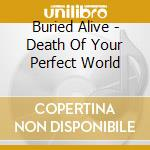 Death of your perfect world cd musicale di Alive Buried