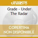 UNDER THE RADAR cd musicale di GRADE