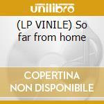(LP VINILE) So far from home lp vinile di Reach the sky