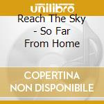 SO FAR FROM HOME cd musicale di REACH THE SKY