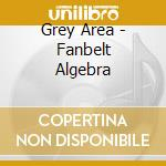 Fanbelt algebra cd musicale di Area Grey