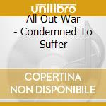 All Out War - Condemned To Suffer cd musicale di All out war