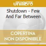 Shutdown - Few And Far Between cd musicale di Shutdown