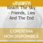 Friends, lies and the end of the world cd musicale di Reach the sky