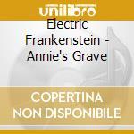 Electric Frankenstein - Annie's Grave cd musicale di Frankenstei Electric