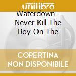 Waterdown - Never Kill The Boy On The cd musicale di Waterdown