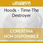 Time...the destroyer cd musicale di Hoods